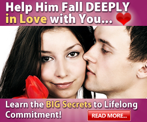 Help Him Fall Deeply In Love!